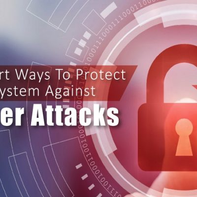 5 Smart Ways to Protect Your System against Cyber Attacks